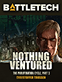 BattleTech: Nothing Ventured: The Proliferation Cycle #3