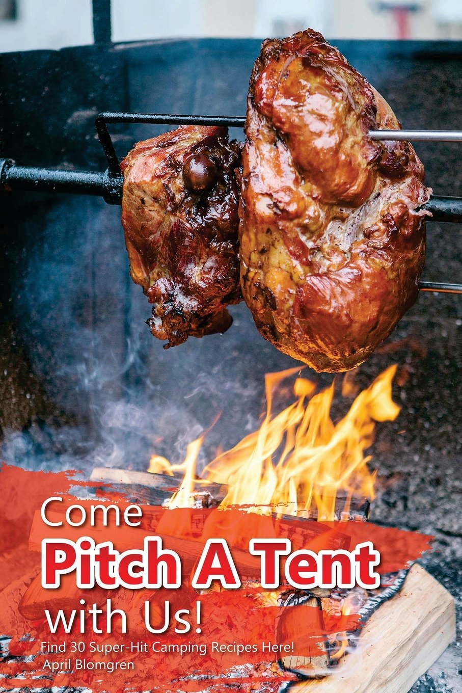 Come Pitch A Tent with Us!: Find 30 Super-Hit Camping Recipes Here! pdf epub
