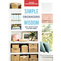 Good Housekeeping Simple Organizing Wisdom: 500+ Quick & Easy Clutter Cures (Simple Wisdom Book 3)