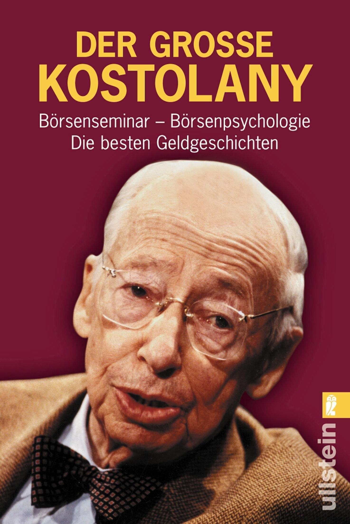 Der grosse Kostolany: Börsenseminar - Börsenpsychologie - Die besten Geldgeschichten Taschenbuch – 1. Dezember 2003 André Kostolany Ullstein Taschenbuch 3548366856 Börse - Börsenhandel