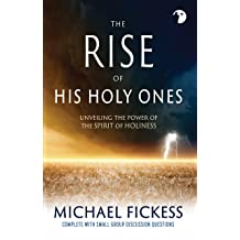 The Rise of His Holy Ones: Unveiling the Power Of the Spirit of Holiness Mar 5, 2017