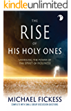 The Rise of His Holy Ones: Unveiling the Power Of the Spirit of Holiness