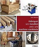 Fabriquer ses meubles avec une machine à bois combinée: Méthodes et exemples avec plans.
