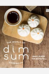 The World of Dim Sum Cookbook: Small Plates for Big Tastes Kindle Edition