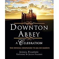 Downton Abbey - A Celebration: The Official Companion