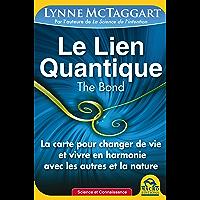 Le Lien Quantique (THE BOND): La carte pour changer de vie et vivre avec les autres et la nature (Science et Connaissance)