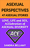 ASEXUAL PERSPECTIVES:  47 ASEXUAL STORIES: LOVE, LIFE and SEX, ACElebration of ASEXUAL DIVERSITY