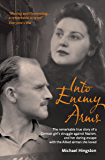 Into Enemy Arms: The Remarkable True Story of a German Girl's Struggle against Nazism, and Her Daring Escape with the…