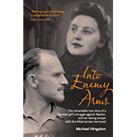 Into Enemy Arms: The Remarkable True Story of a German Girl's Struggle against Nazism, and Her Daring Escape with the Allied Airman She Loved