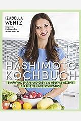 Das Hashimoto-Kochbuch: Ernährungspläne und über 125 heilende Rezepte für eine gesunde Schilddrüse (German Edition) Kindle Edition