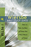 The Wiersbe Bible Study Series: 1 Peter: How to Make the Best of Times Out of Your Worst of Times (English Edition)