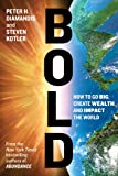 Bold: How to Go Big, Create Wealth and Impact the World-
