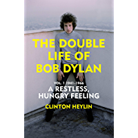The Double Life of Bob Dylan Vol. 1: A Restless Hungry Feeling: 1941-1966 (English Edition)