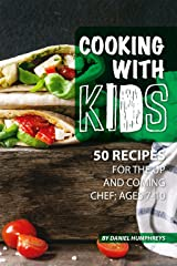 Cooking with Kids: 50 Recipes for the Up and Coming Chef; Ages 7-10 Kindle Edition