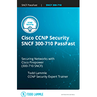 Cisco CCNP Security SNCF 300-710 PassFast: Securing Networks with Cisco Firepower (300-710-SNCF) (Todd Lammle Authorized…