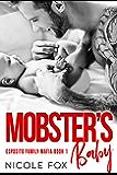 Mobster's Baby: A Dark Bad Boy Mafia Baby Romance (Esposito Family Mafia Book 1)
