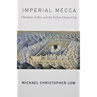 Imperial Mecca: Ottoman Arabia and the Indian Ocean Hajj