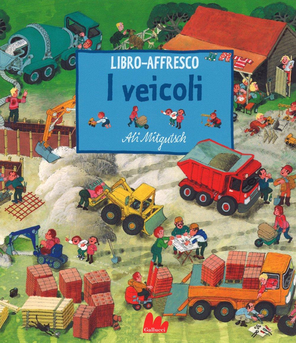 I veicoli. Libro affresco. Ediz. a colori