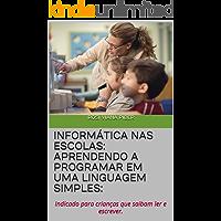 Informática nas Escolas: Aprendendo a Programar em uma Linguagem Simples:: Indicado para crianças que saibam ler e escrever.