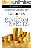 Decrees for Kingdom Finances: For All Those Who Sincerely Desire to Walk in the Kind of Blessing and Provision That the Bible Talks About. (Kingdom Living Book 1)