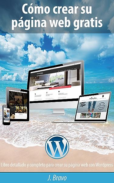 Cómo crear su página web gratis: Libro detallado y completo para crear su página web con Wordpress eBook: Bravo, Juan: Amazon.es: Tienda Kindle