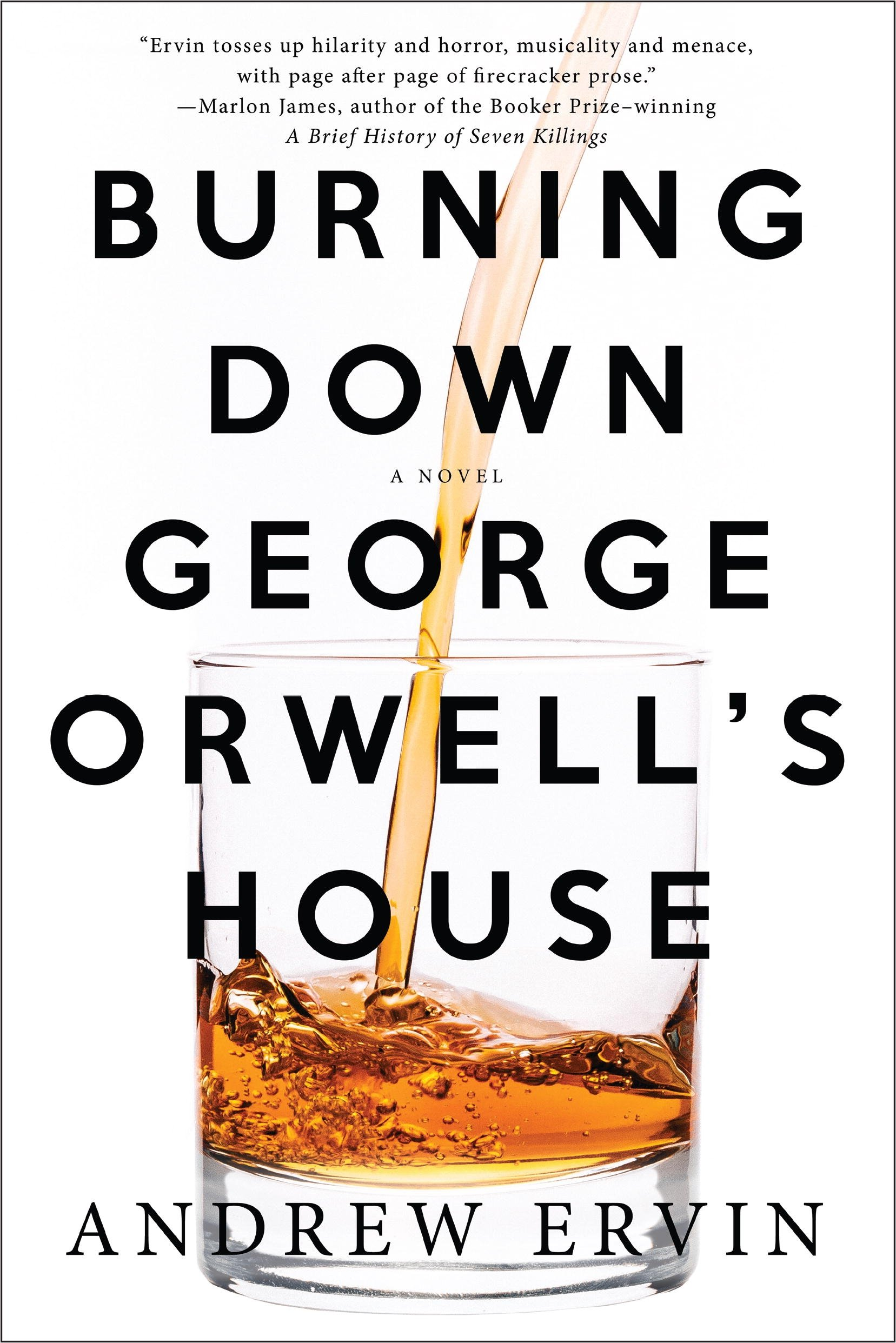 Burning Down George Orwells House Andrew Ervin