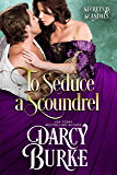 To Seduce a Scoundrel (Secrets & Scandals Book 3)