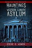 Hauntings of the Western Lunatic Asylum
