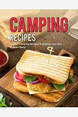 Camping Recipes: Colorful Camping Recipes to Brighten Your Day Kindle Edition