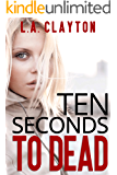 Ten Seconds to Dead (Ten Seconds Series Book 1)