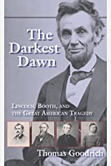 The Darkest Dawn: Lincoln, Booth, and the Great American Tragedy
