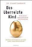Das überreizte Kind: Wie Eltern ihr Kind besser verstehen und zu innerer Balance führen. Mit der weltweit bewährten Methode der Selbstregulierung (German Edition)