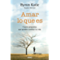 Amar lo que es (Crecimiento personal) (Spanish Edition)