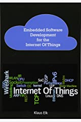 Embedded Software Development for the Internet Of Things: The Basics, the Technologies and Best Practices Paperback
