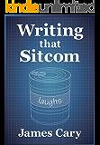 Writing That Sitcom (English Edition)