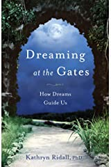 Dreaming at the Gates: How Dreams Guide Us Kindle Edition