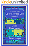 Opera House Ops: A Morelville Cozies Serial Mystery: Episode 7 - Coles Conundrm