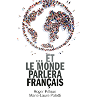 ... et le monde parlera français (French Edition)