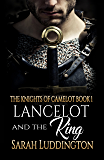 Lancelot and the King (The Knights of Camelot Book 1)
