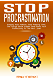 Stop Procrastination: Simplify Your Actions, Stop Wasting Time, Get Things Done Faster, and Boost Your Productivity To Next Level