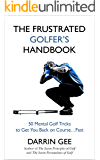 The Frustrated Golfer's Handbook: 50 Mental Golf Tricks to Get You Back on the Golf Course…Fast