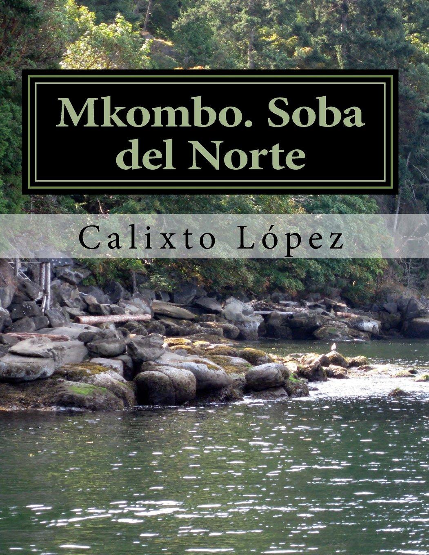 Mkombo. Soba del Norte: Volume 1 Tapa blanda – Texto grande, 2 jun 2016 Calixto López Createspace Independent Pub 1533595763 African American - Historical