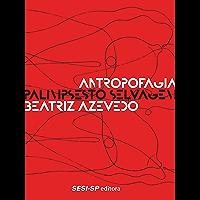 Antropofagia - Palimpsesto selvagem (Memória e Sociedade)