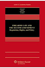 Firearms Law & the Second Amendment; Regulation, Rights, and Policy (Aspen Casebook Series) Hardcover