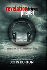 Revelation Driven Prayer: Discover the Shock and Awe of God's Voice Kindle Edition
