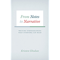 From Notes to Narrative: Writing Ethnographies That Everyone Can Read (Chicago Guides to Writing, Editing, and…