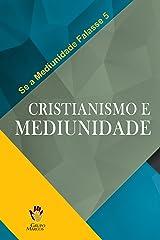 Cristianismo e Mediunidade (Se a Mediunidade Falasse Livro 5) eBook Kindle