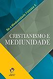 Cristianismo e Mediunidade (Se a Mediunidade Falasse Livro 5)