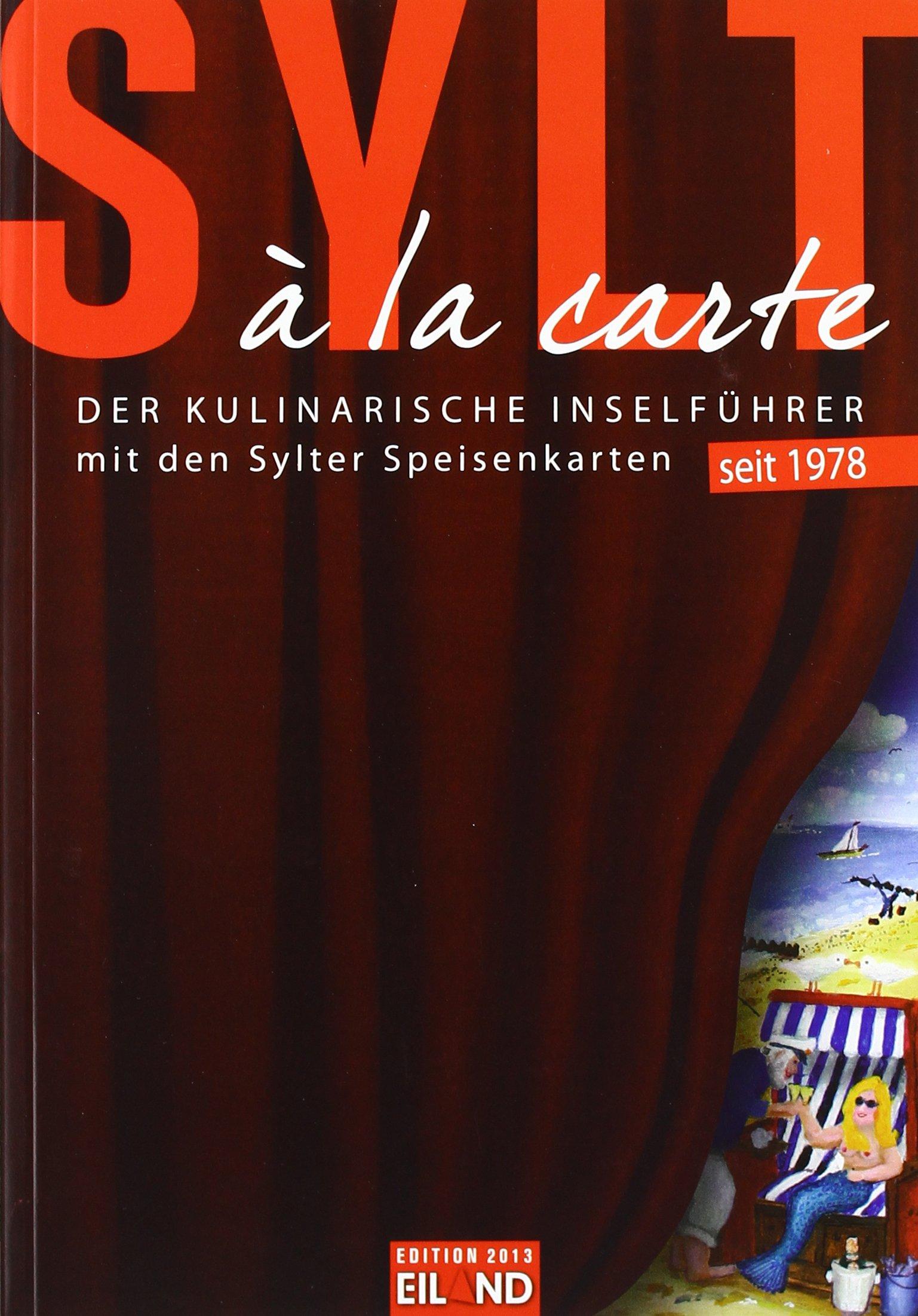 Sylt à la carte 2013: Der kulinarische Inselführer mit den Sylter Speisenkarten.