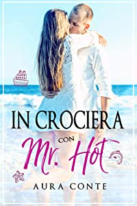 In crociera con Mr. Hot (Italian Edition)